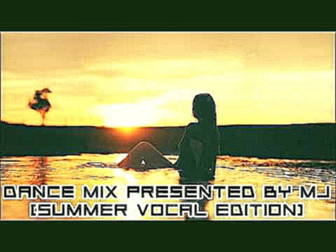 Видеоклип Dance Mix Presented by MJ Summer Vocal Edition FREE DOWNLOAD